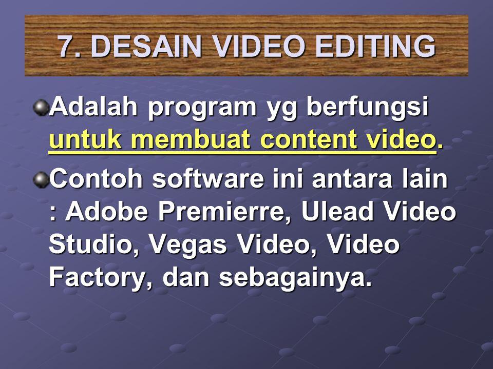 7. DESAIN VIDEO EDITING Adalah program yg berfungsi untuk membuat content video.