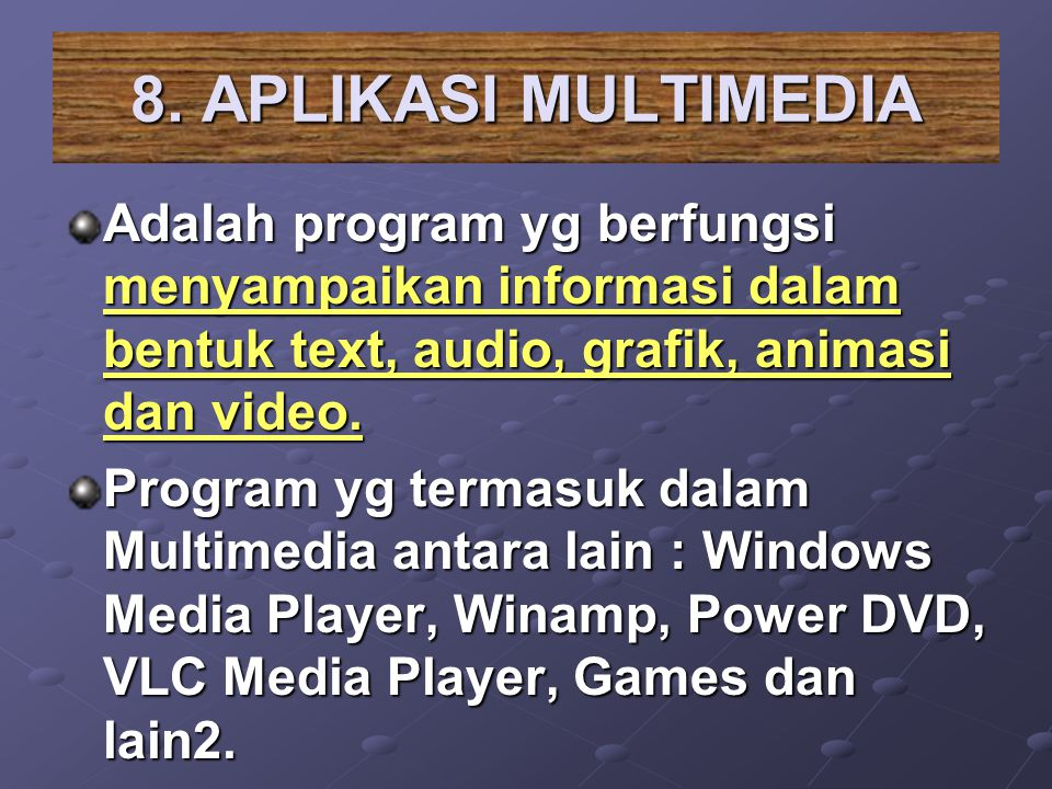 8. APLIKASI MULTIMEDIA Adalah program yg berfungsi menyampaikan informasi dalam bentuk text, audio, grafik, animasi dan video.