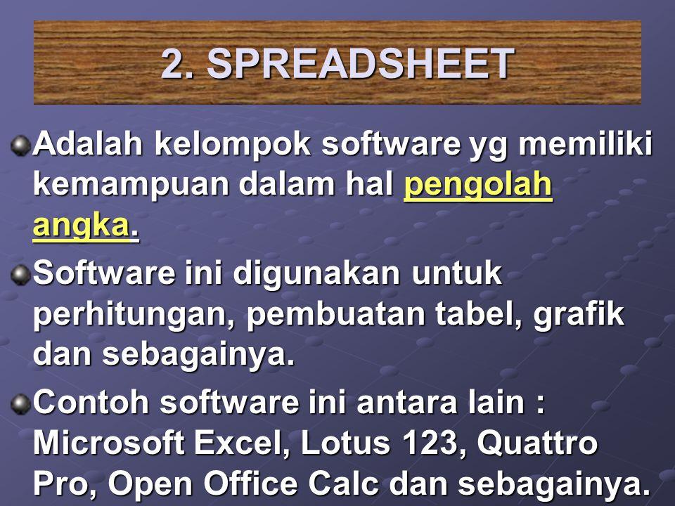 2. SPREADSHEET Adalah kelompok software yg memiliki kemampuan dalam hal pengolah angka.