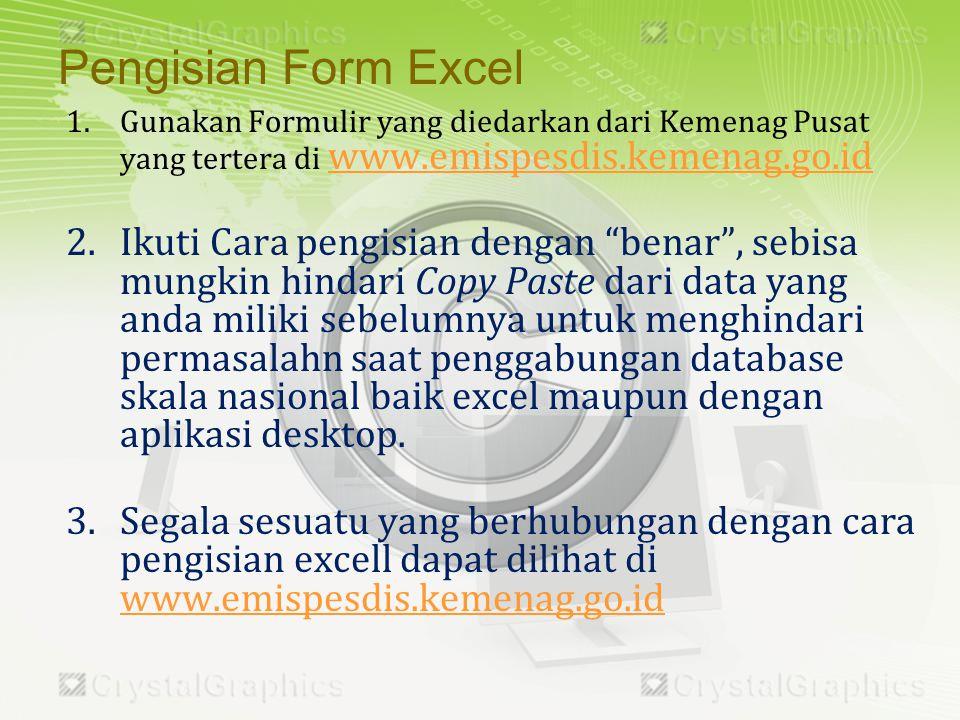 Pengisian Form Excel Gunakan Formulir yang diedarkan dari Kemenag Pusat yang tertera di www.emispesdis.kemenag.go.id.