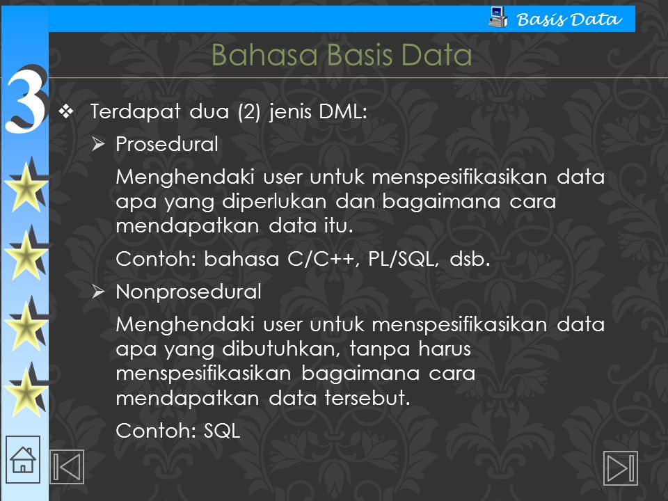 Bahasa Basis Data Terdapat dua (2) jenis DML: Prosedural
