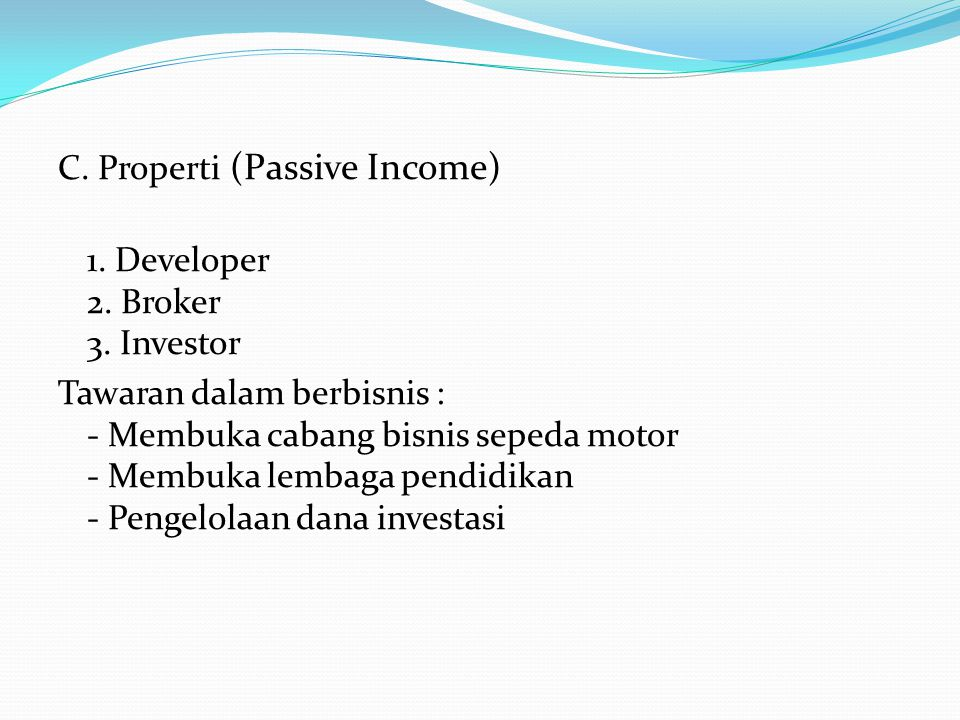 C. Properti (Passive Income) 1. Developer 2. Broker 3