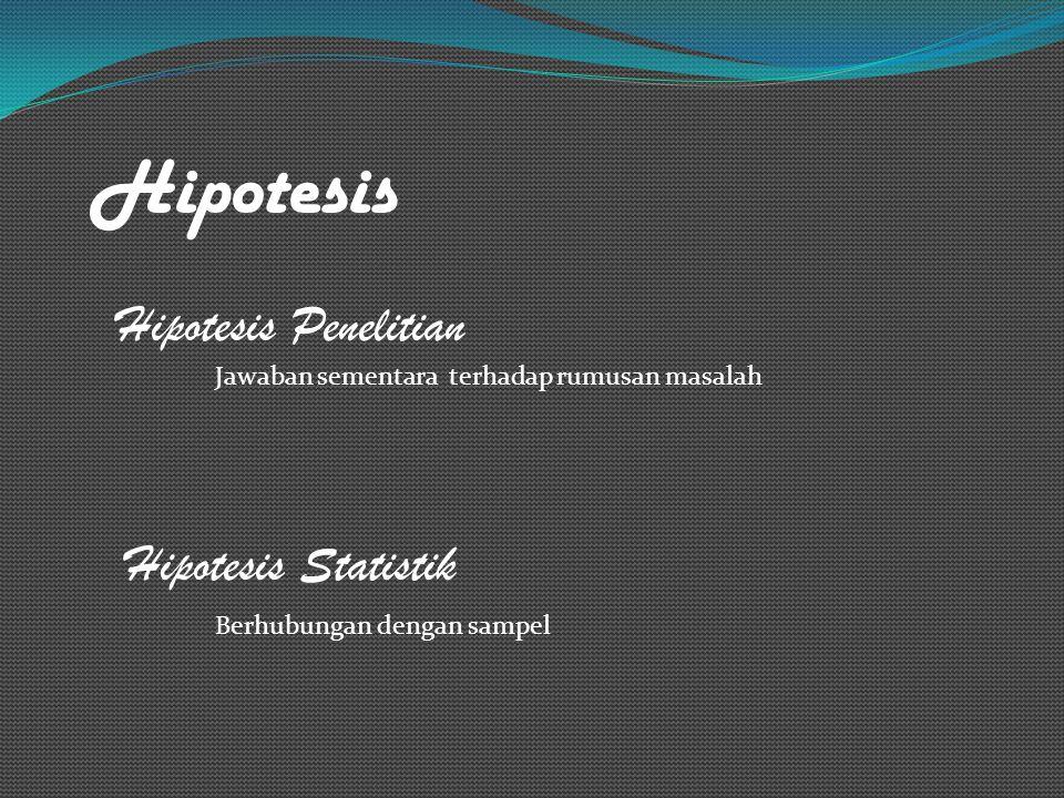 Hipotesis Hipotesis Penelitian Hipotesis Statistik