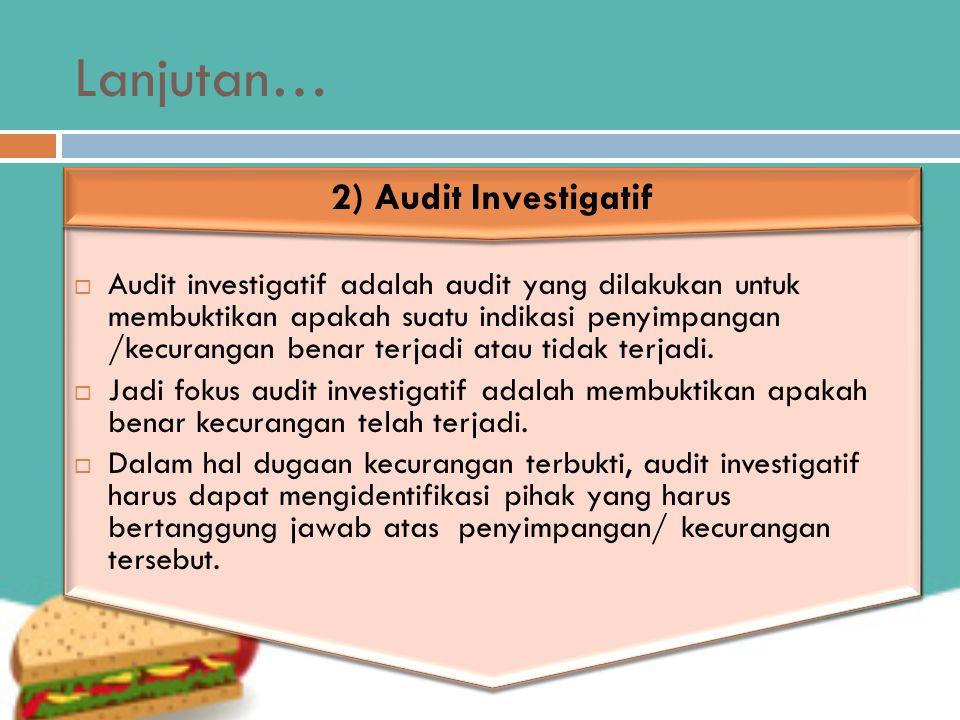 Lanjutan… 2) Audit Investigatif