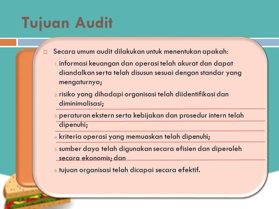Tujuan Audit Secara umum audit dilakukan untuk menentukan apakah: