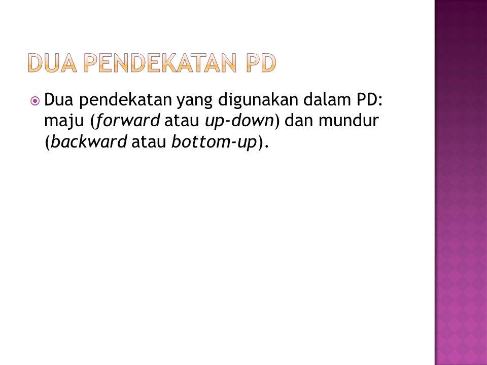 Dua pendekatan yang digunakan dalam PD: maju (forward atau up-down) dan mundur (backward atau bottom-up).