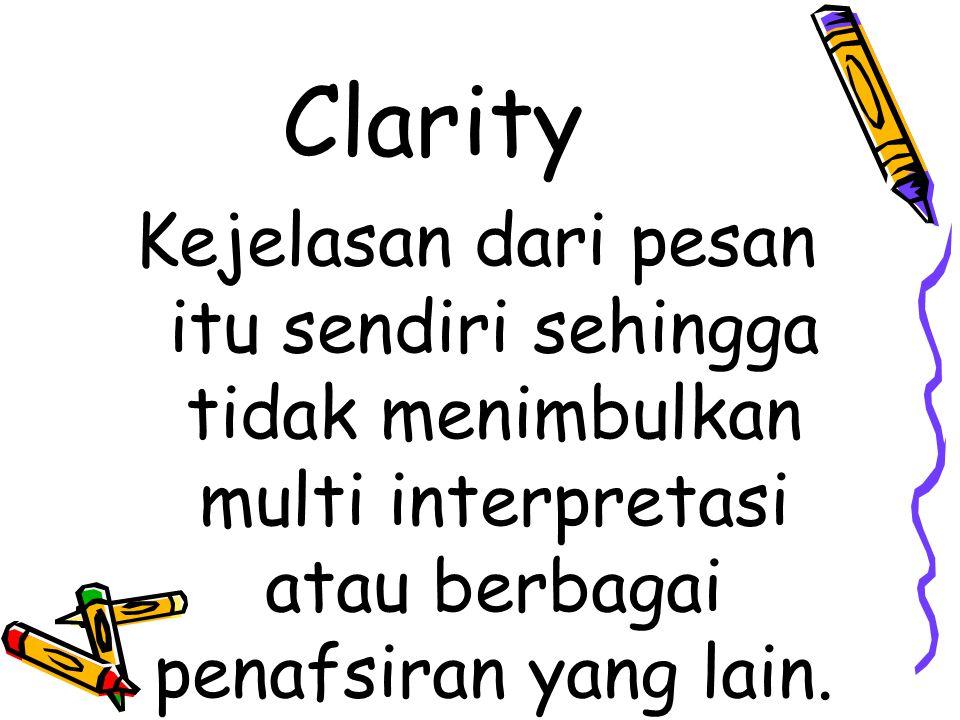 Clarity Kejelasan dari pesan itu sendiri sehingga tidak menimbulkan multi interpretasi atau berbagai penafsiran yang lain.