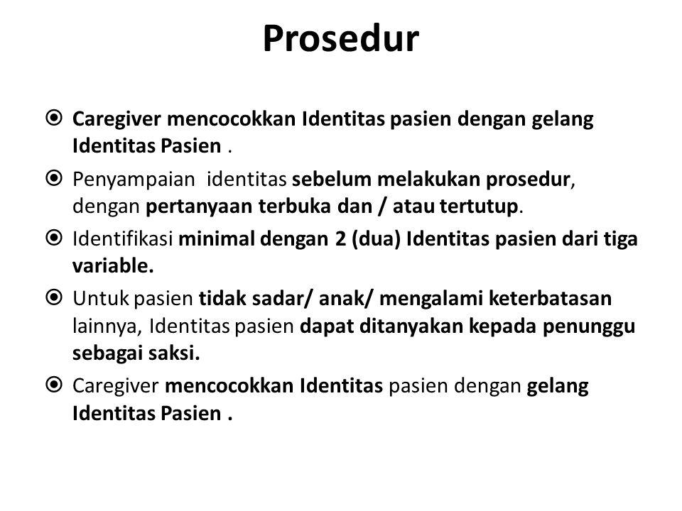 Prosedur Caregiver mencocokkan Identitas pasien dengan gelang Identitas Pasien .