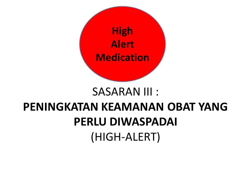 High Alert Medication SASARAN III : PENINGKATAN KEAMANAN OBAT YANG PERLU DIWASPADAI (HIGH-ALERT)