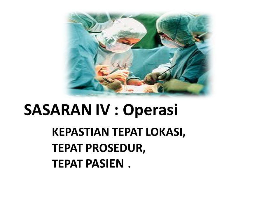 SASARAN IV : Operasi. KEPASTIAN TEPAT LOKASI,. TEPAT PROSEDUR,