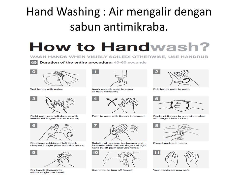 Hand Washing : Air mengalir dengan sabun antimikraba.