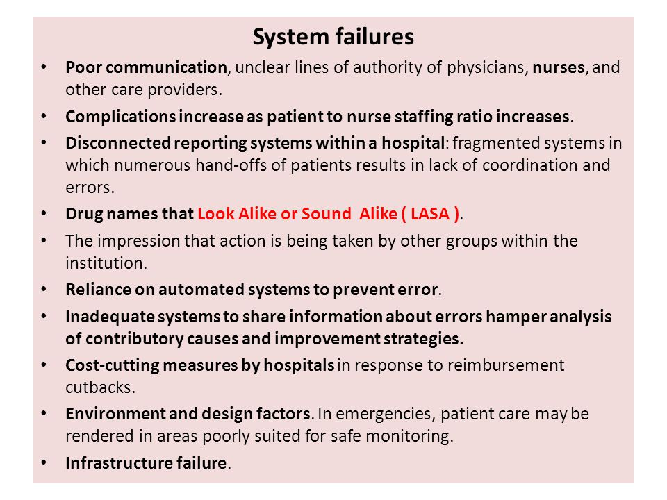 System failures Poor communication, unclear lines of authority of physicians, nurses, and other care providers.