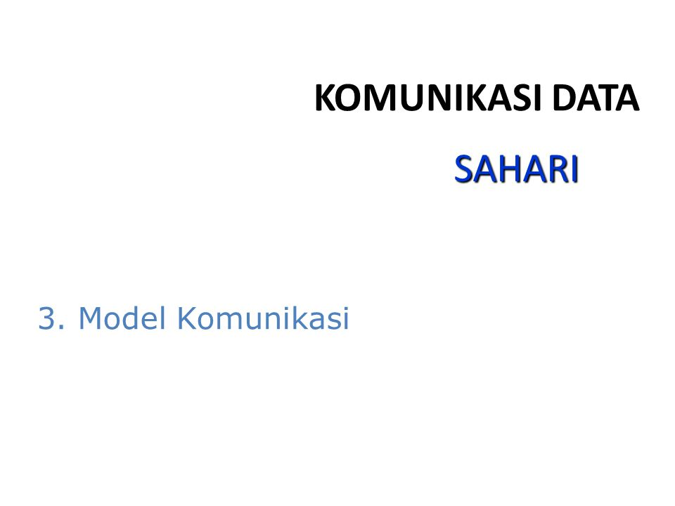 KOMUNIKASI DATA SAHARI 3. Model Komunikasi