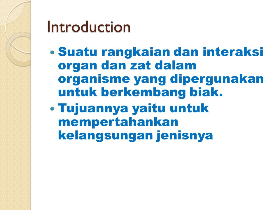 Introduction Suatu rangkaian dan interaksi organ dan zat dalam organisme yang dipergunakan untuk berkembang biak.