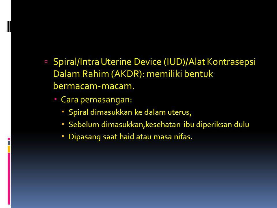 Spiral/Intra Uterine Device (IUD)/Alat Kontrasepsi Dalam Rahim (AKDR): memiliki bentuk bermacam-macam.