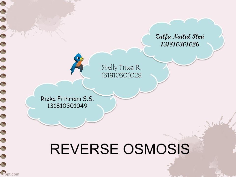 REVERSE OSMOSIS Zulfa Nailul Ilmi 131810301026 Shelly Trissa R.