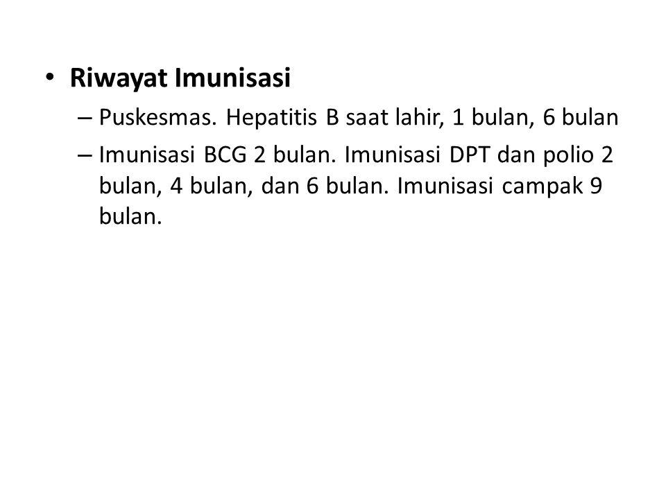 Riwayat Imunisasi Puskesmas. Hepatitis B saat lahir, 1 bulan, 6 bulan