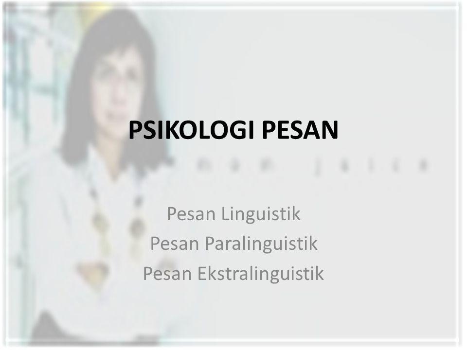 Pesan Linguistik Pesan Paralinguistik Pesan Ekstralinguistik