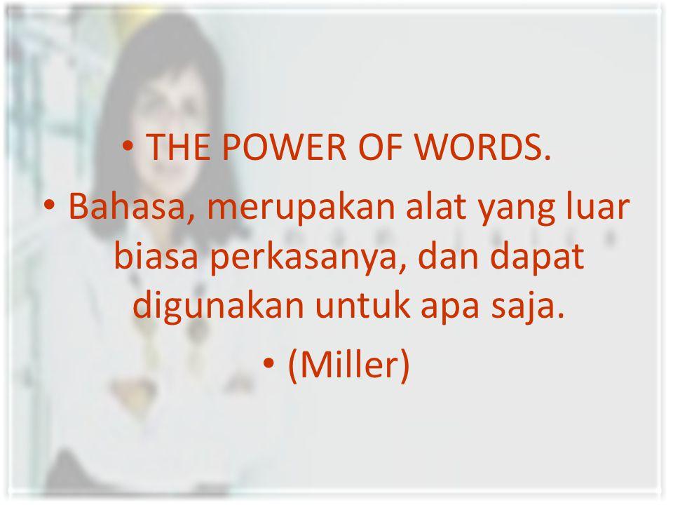 THE POWER OF WORDS. Bahasa, merupakan alat yang luar biasa perkasanya, dan dapat digunakan untuk apa saja.