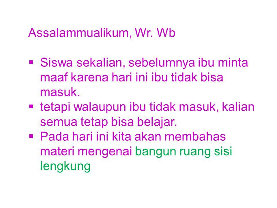 Assalammualikum, Wr. Wb Siswa sekalian, sebelumnya ibu minta maaf karena hari ini ibu tidak bisa masuk.