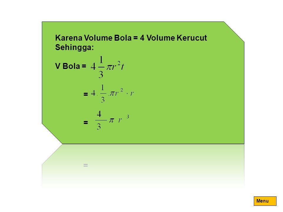 Karena Volume Bola = 4 Volume Kerucut Sehingga: V Bola =