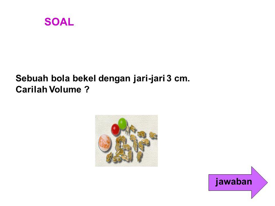 SOAL Sebuah bola bekel dengan jari-jari 3 cm. Carilah Volume jawaban