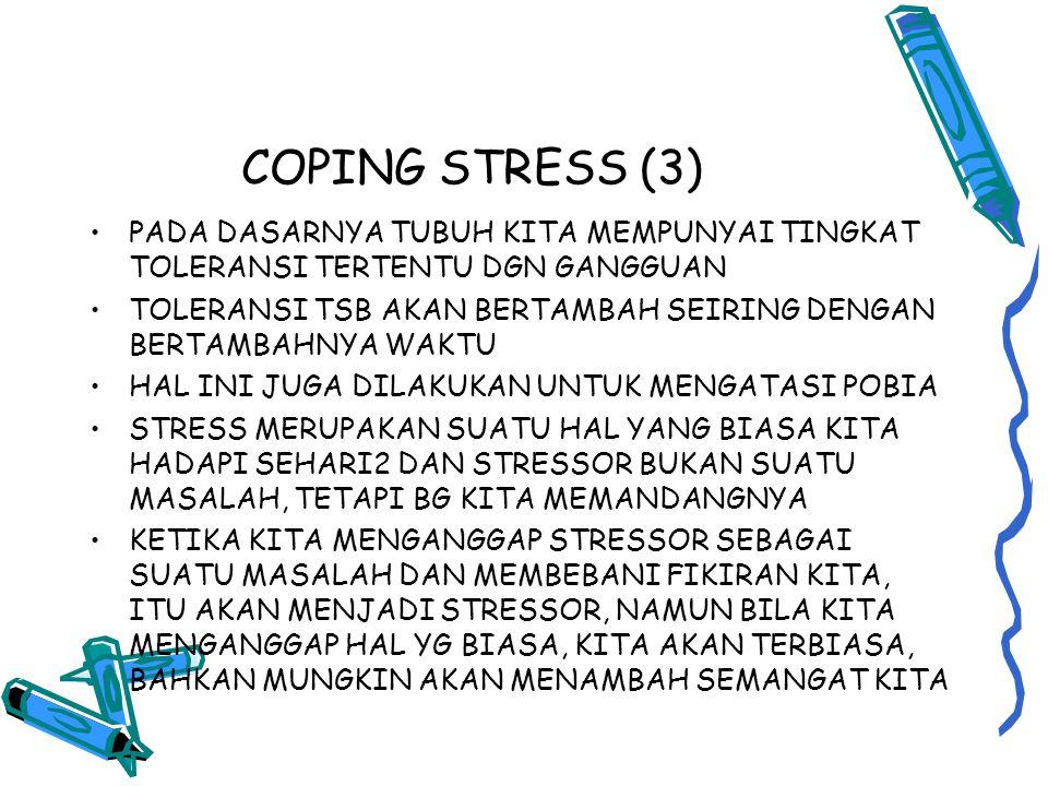 COPING STRESS (3) PADA DASARNYA TUBUH KITA MEMPUNYAI TINGKAT TOLERANSI TERTENTU DGN GANGGUAN.