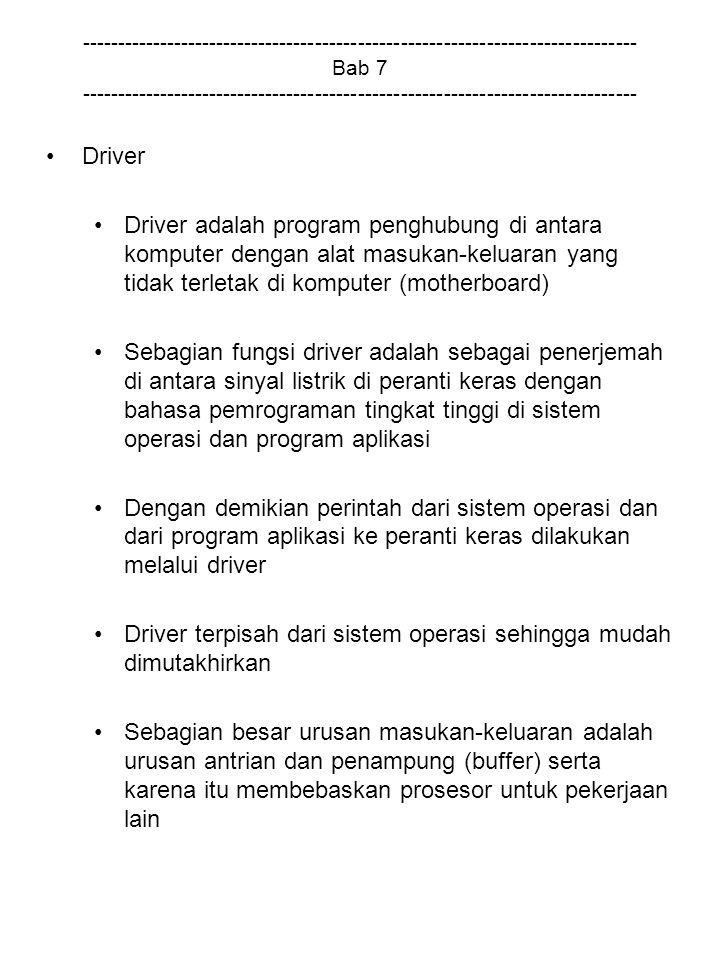 Driver terpisah dari sistem operasi sehingga mudah dimutakhirkan