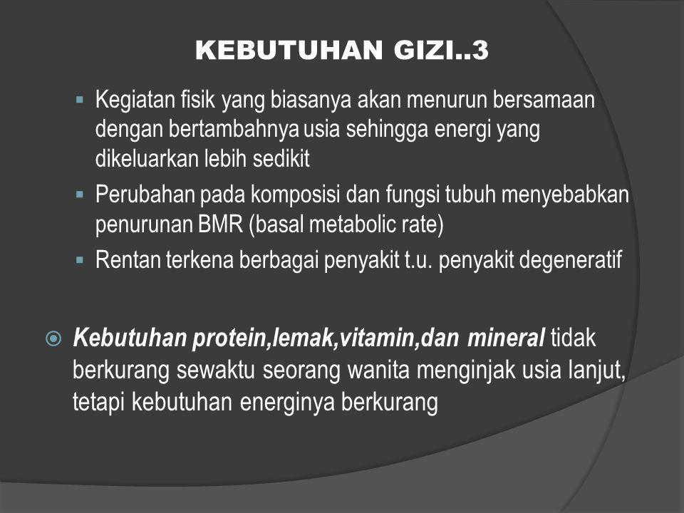 KEBUTUHAN GIZI..3 Kegiatan fisik yang biasanya akan menurun bersamaan dengan bertambahnya usia sehingga energi yang dikeluarkan lebih sedikit.