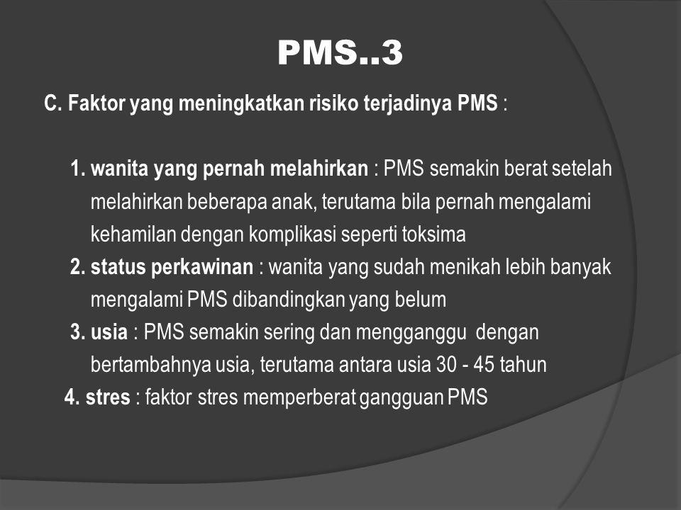 PMS..3 C. Faktor yang meningkatkan risiko terjadinya PMS :