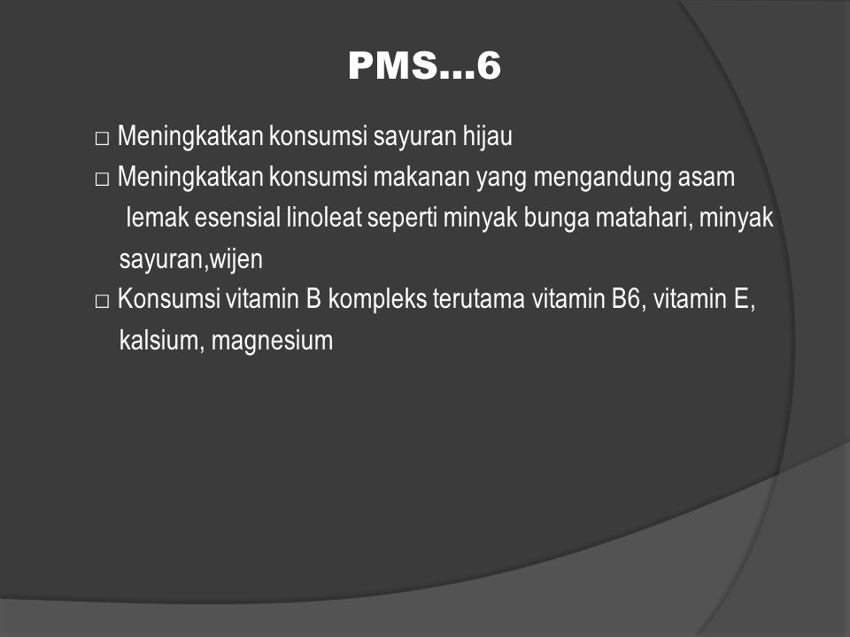 PMS…6 □ Meningkatkan konsumsi sayuran hijau