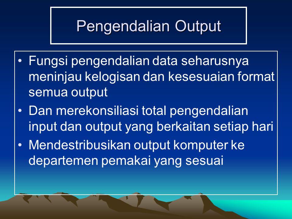 Pengendalian Output Fungsi pengendalian data seharusnya meninjau kelogisan dan kesesuaian format semua output.
