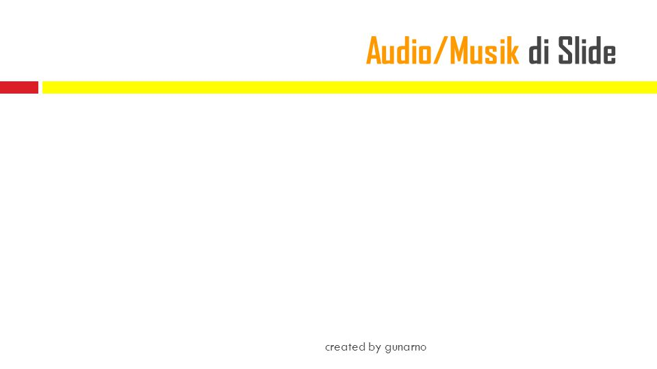 06/05/2014 Audio/Musik di Slide created by gunarno gunarno_bdk medan