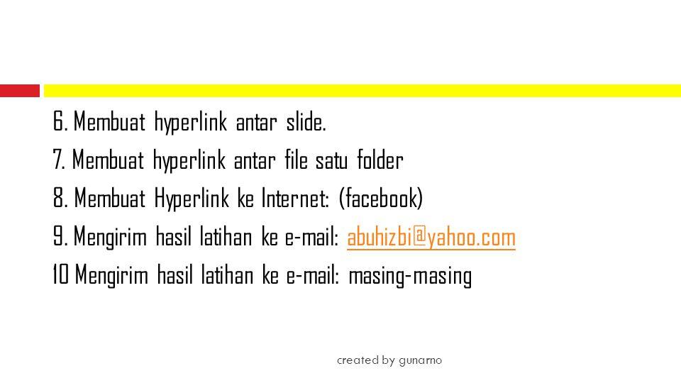 6. Membuat hyperlink antar slide. 7