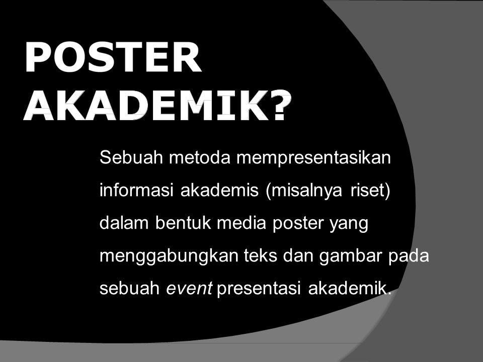 Sebuah metoda mempresentasikan informasi akademis (misalnya riset) dalam bentuk media poster yang menggabungkan teks dan gambar pada sebuah event presentasi akademik.