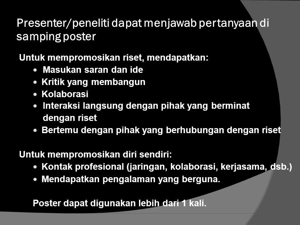 Presenter/peneliti dapat menjawab pertanyaan di samping poster