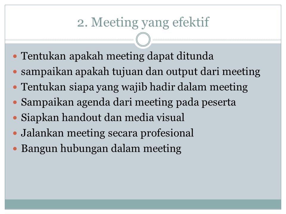 2. Meeting yang efektif Tentukan apakah meeting dapat ditunda