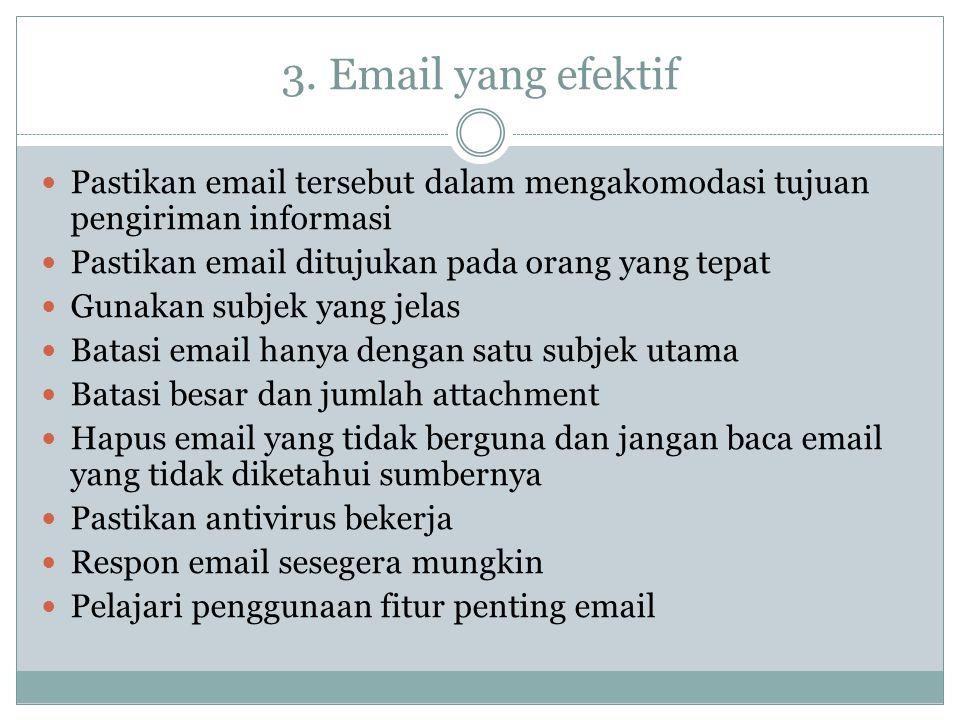 3. Email yang efektif Pastikan email tersebut dalam mengakomodasi tujuan pengiriman informasi. Pastikan email ditujukan pada orang yang tepat.