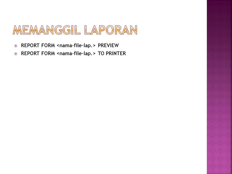MEMANGGIL LAPORAN REPORT FORM <nama-file-lap.> PREVIEW