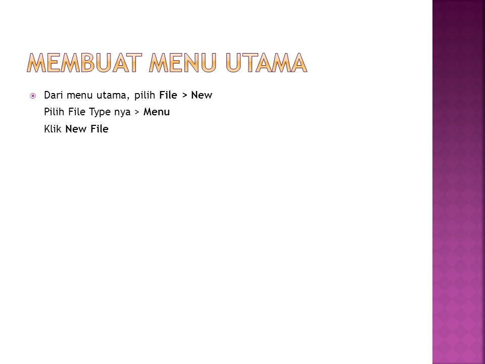 MEMBUAT MENU UTAMA Dari menu utama, pilih File > New