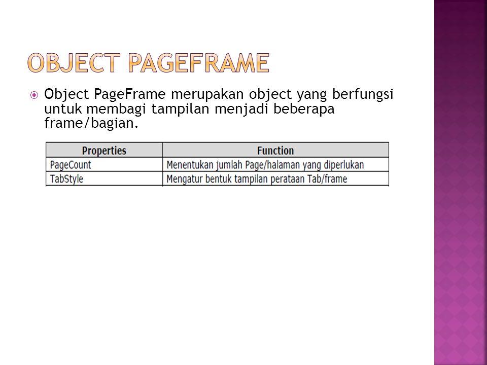 OBJECT PAGEFRAME Object PageFrame merupakan object yang berfungsi untuk membagi tampilan menjadi beberapa frame/bagian.