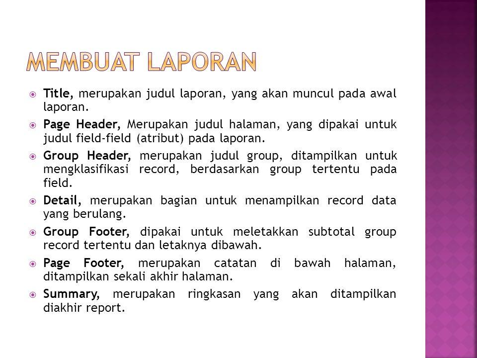 Membuat LAPORAN Title, merupakan judul laporan, yang akan muncul pada awal laporan.