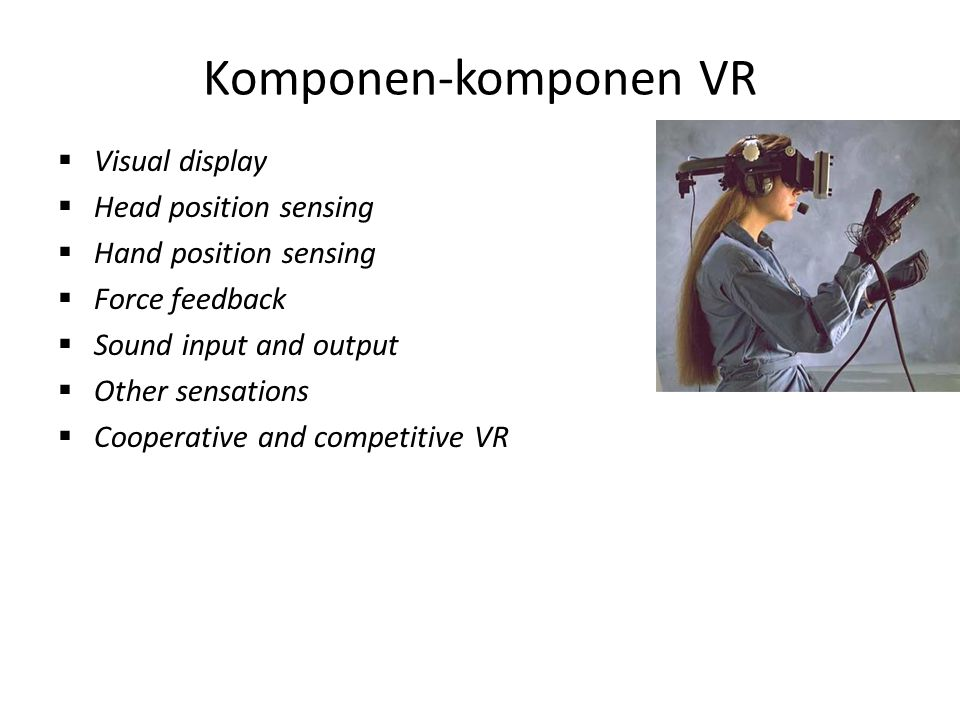 Komponen-komponen VR Visual display Head position sensing