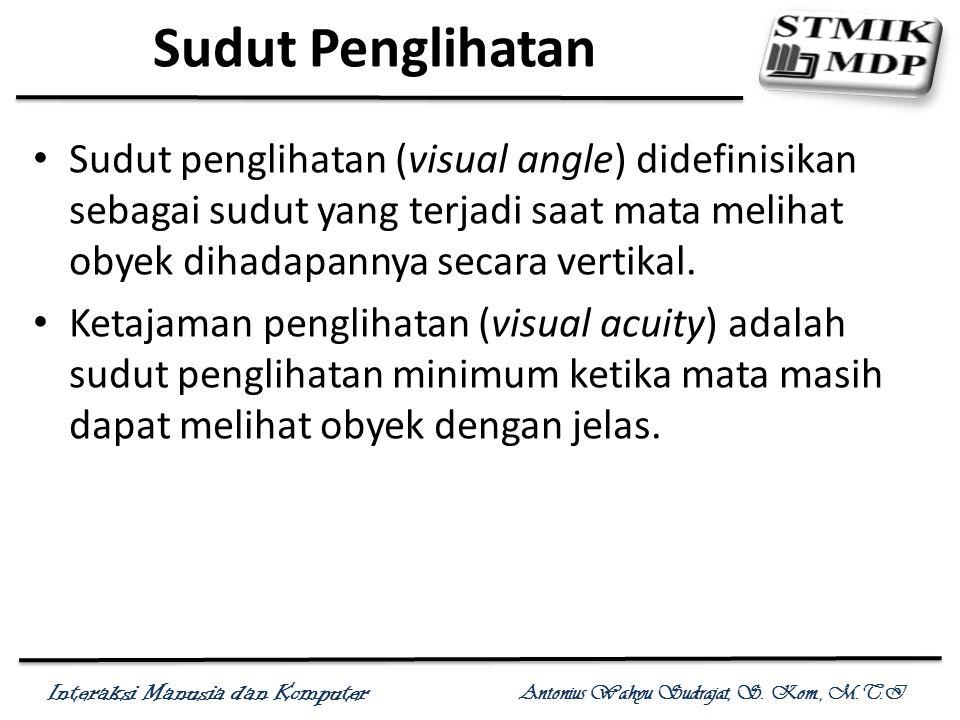 Sudut Penglihatan Sudut penglihatan (visual angle) didefinisikan sebagai sudut yang terjadi saat mata melihat obyek dihadapannya secara vertikal.