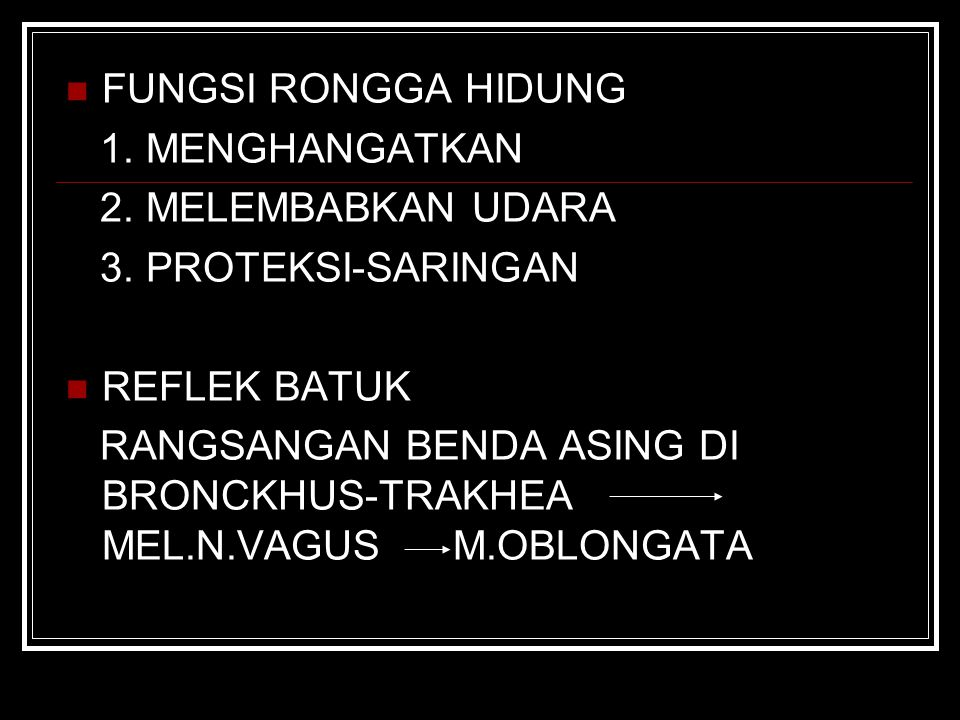 FUNGSI RONGGA HIDUNG 1. MENGHANGATKAN. 2. MELEMBABKAN UDARA. 3. PROTEKSI-SARINGAN. REFLEK BATUK.