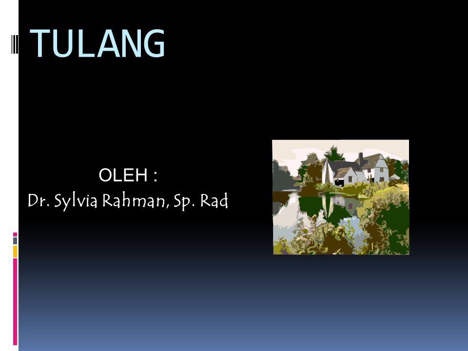 TULANG OLEH : Dr. Sylvia Rahman, Sp. Rad