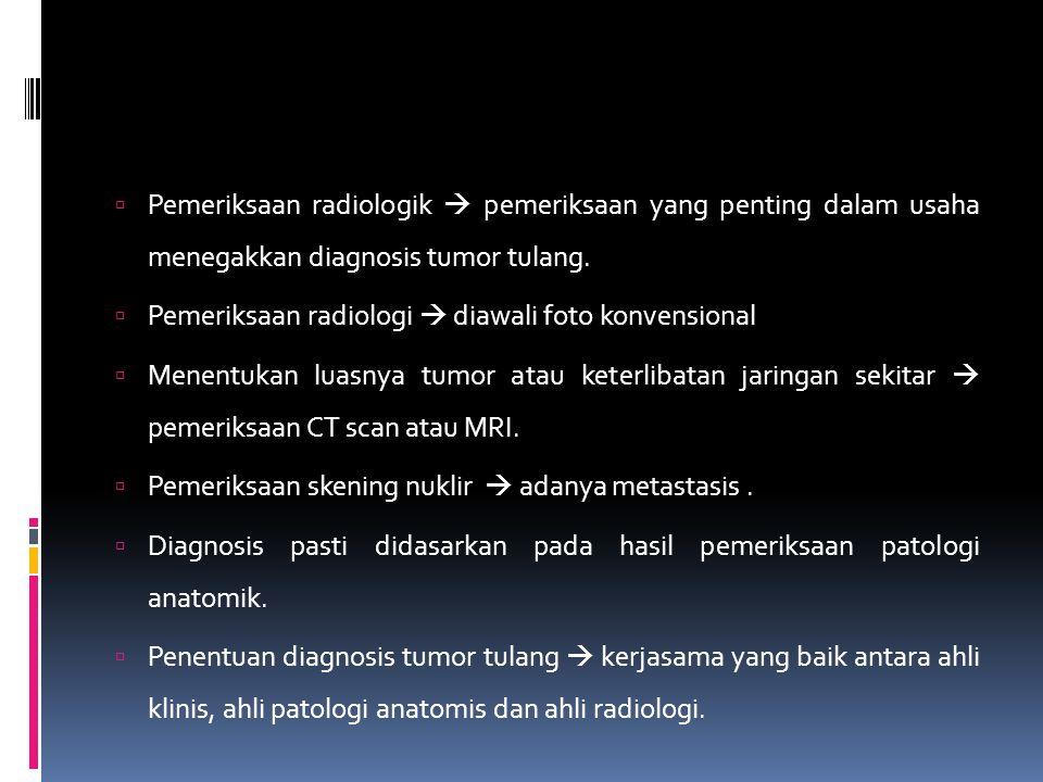 Pemeriksaan radiologik  pemeriksaan yang penting dalam usaha menegakkan diagnosis tumor tulang.