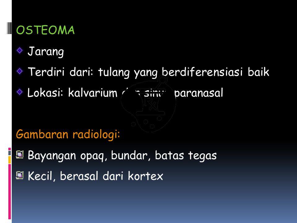 OSTEOMA Jarang. Terdiri dari: tulang yang berdiferensiasi baik. Lokasi: kalvarium dan sinus paranasal.