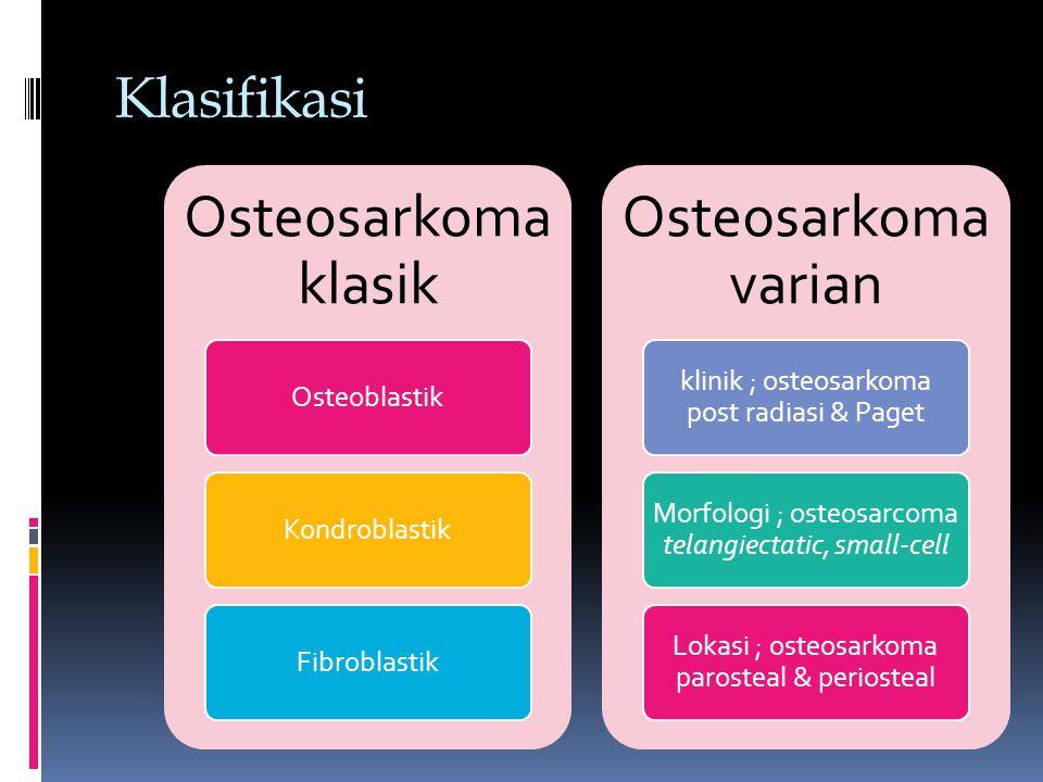 Klasifikasi Osteosarkoma klasik Osteoblastik Kondroblastik