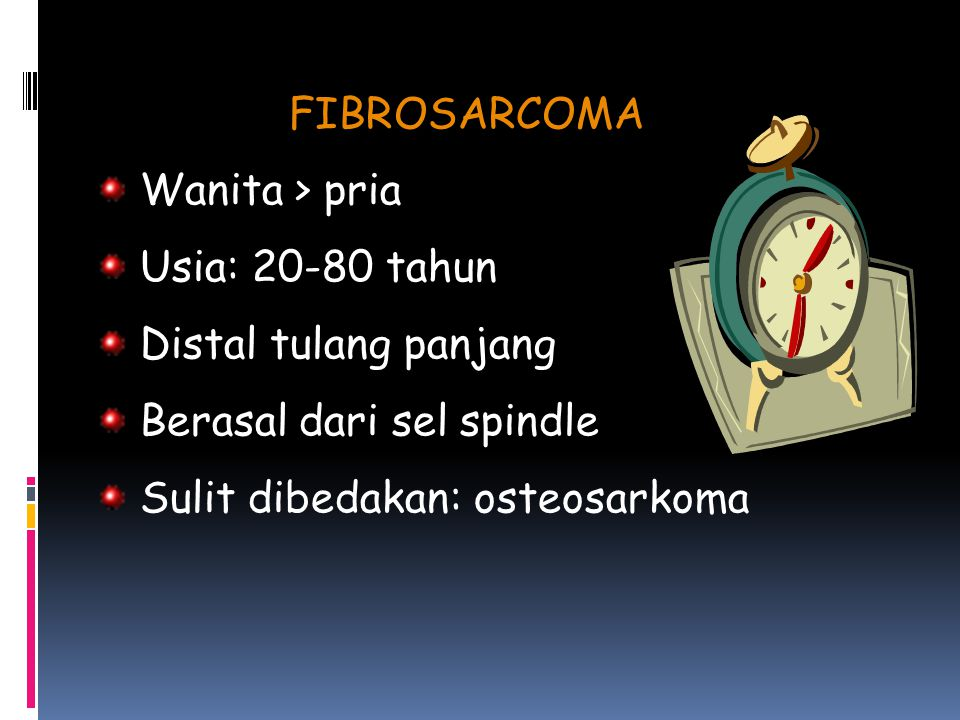 FIBROSARCOMA Wanita > pria. Usia: 20-80 tahun. Distal tulang panjang.